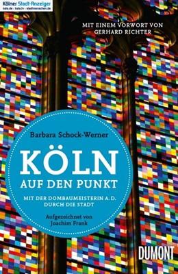 Abbildung von Schock-Werner / Frank | Köln auf den Punkt | Nachdruck | 2015 | Mit der Dombaumeisterin a. D. ...