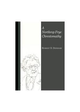 Abbildung von Denham | A Northrop Frye Chrestomathy | 1. Auflage | 2015 | beck-shop.de