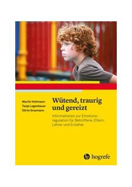 Abbildung von Holtmann / Legenbauer / Grasmann   Wütend, traurig und gereizt   2018   Informationen zur Emotionsregu...   22