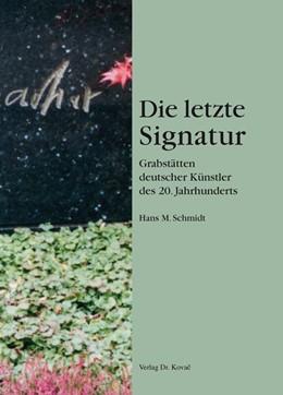 Abbildung von Schmidt | Die letzte Signatur – Grabstätten deutscher Künstler des 20. Jahrhunderts | 2015 | 53