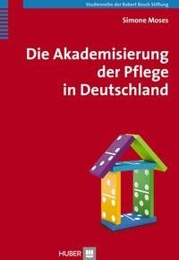 Die Akademisierung der Pflege in Deutschland   Moses, 2015   Buch (Cover)