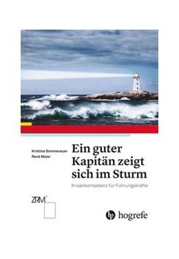 Abbildung von Meier / Sommerauer   Ein guter Kapitän zeigt sich im Sturm   2015   Krisenkompetenz für Führungskr...