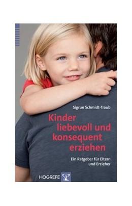 Abbildung von Schmidt-Traub | Kinder liebevoll und konsequent erziehen | 2015 | Ein Ratgeber für Eltern und Er...