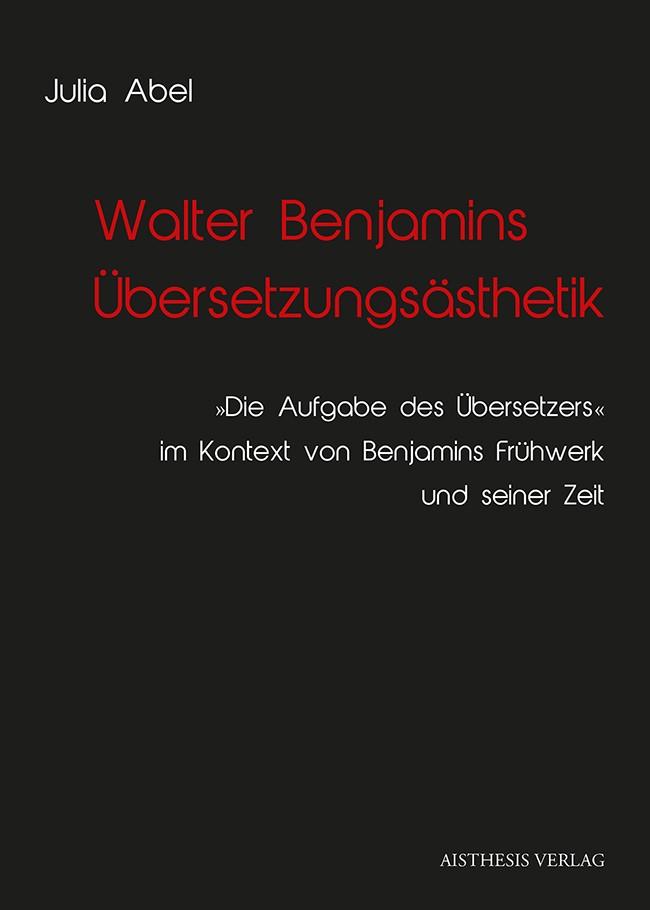 Abbildung von Abel | Walter Benjamins Übersetzungsästhetik | 2014
