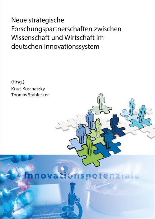 Neue strategische Forschungspartnerschaften zwischen Wissenschaft und Wirtschaft im deutschen Innovationssystem. | / Koschatzky / Stahlecker, 2015 | Buch (Cover)
