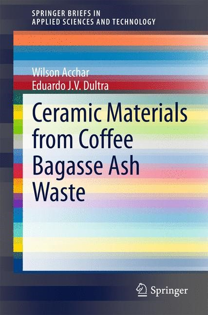 Ceramic Materials from Coffee Bagasse Ash Waste | Acchar / J. V. Dultra | 2015, 2015 | Buch (Cover)