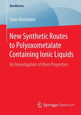 Abbildung von Herrmann | New Synthetic Routes to Polyoxometalate Containing Ionic Liquids | 2015 | 2015 | An Investigation of their Prop...