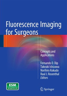 Abbildung von Dip / Ishizawa / Kokudo / Rosenthal | Fluorescence Imaging for Surgeons | 1st ed. 2015 | 2015 | Concepts and Applications