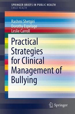 Abbildung von Shetgiri / Espelage | Practical Strategies for Clinical Management of Bullying | 1. Auflage | 2015 | beck-shop.de