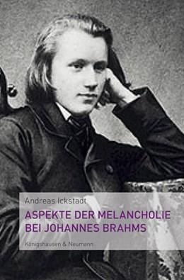 Abbildung von Ickstadt   Aspekte der Melancholie bei Johannes Brahms   1. Auflage   2015   beck-shop.de