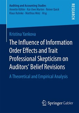 Abbildung von Yankova | The Influence of Information Order Effects and Trait Professional Skepticism on Auditors' Belief Revisions | 2015 | 2015 | A Theoretical and Empirical An...
