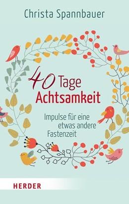 Abbildung von Spannbauer | 40 Tage Achtsamkeit | 1. Auflage | 2015 | beck-shop.de
