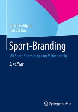 Abbildung von Adjouri / Stastny | Sport-Branding | 2., durchgesehene Aufl. 2015 | 2015 | Mit Sport-Sponsoring zum Marke...