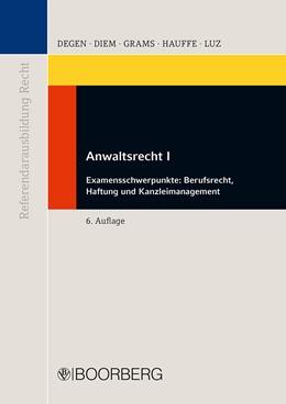 Abbildung von Degen / Diem / Grams / Hauffe / Luz | Anwaltsrecht I | 6., überarbeitete Auflage | 2015 | Examensschwerpunkte: Berufsrec...