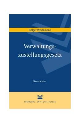 Abbildung von Weidemann   Verwaltungszustellungsgesetz   1. Auflage   2015   beck-shop.de