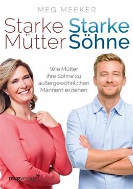 Abbildung von Meeker   Starke Mütter, starke Söhne   2015   Wie Mütter ihre Söhne zu außer...