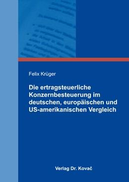 Abbildung von Krüger | Die ertragsteuerliche Konzernbesteuerung im deutschen, europäischen und US-amerikanischen Vergleich | 1. Auflage | 2015 | 342 | beck-shop.de