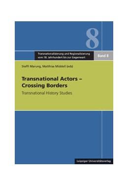 Abbildung von Marung / Middell | Transnational Actors – Crossing Borders | 2015 | Transnational History Studies | 8