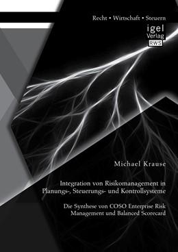 Abbildung von Krause | Integration von Risikomanagement in Planungs-, Steuerungs- und Kontrollsysteme: Die Synthese von COSO Enterprise Risk Management und Balanced Scorecard | Erstauflage | 2015