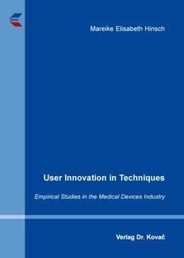 Abbildung von Hinsch   User Innovation in Techniques   2015   Empirical Studies in the Medic...   429