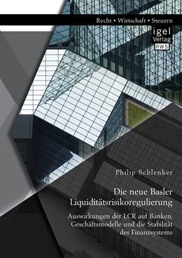 Abbildung von Schlenker | Die neue Basler Liquiditätsrisikoregulierung: Auswirkungen der LCR auf Banken, Geschäftsmodelle und die Stabilität des Finanzsystems | Erstauflage | 2015