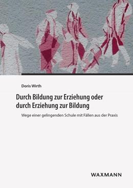 Abbildung von Wirth   Durch Bildung zur Erziehung oder durch Erziehung zur Bildung   2015   Wege einer gelingenden Schule ...