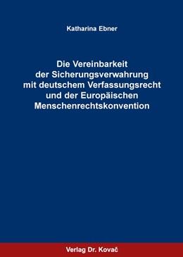 Abbildung von Ebner | Die Vereinbarkeit der Sicherungsverwahrung mit deutschem Verfassungsrecht und der Europäischen Menschenrechtskonvention | 1. Auflage | 2015 | 341 | beck-shop.de