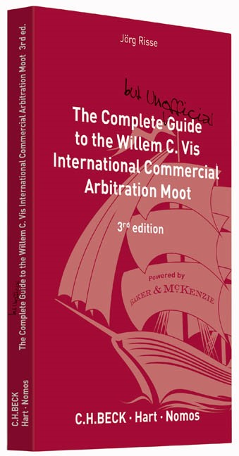 The Complete (but unofficial) Guide to the Willem C. Vis International Commercial Arbitration Moot   Risse (ed.)   Buch (Cover)