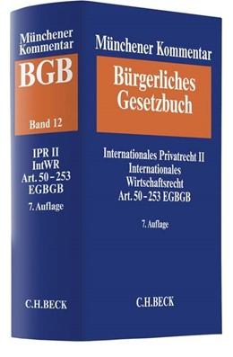 Abbildung von Münchener Kommentar zum Bürgerlichen Gesetzbuch: BGB, Band 12: Internationales Privatrecht II, Internationales Wirtschaftsrecht, Einführungsgesetz zum Bürgerlichen Gesetzbuche (Art. 50-253) | 7. Auflage | 2018