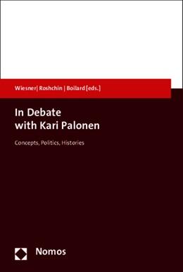 Abbildung von Wiesner / Roshchin / Boilard   In Debate With Kari Palonen   2015   Concepts, Politics, Histories