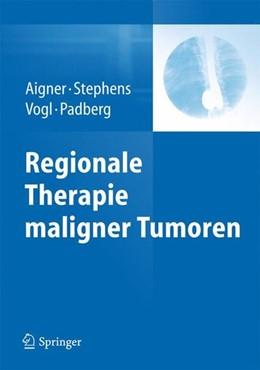 Abbildung von Aigner / Stephens   Regionale Therapie maligner Tumoren   1. Auflage   2013   beck-shop.de