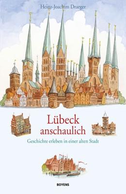 Abbildung von Draeger | Lübeck anschaulich | 2015 | Geschichte erleben in einer al...