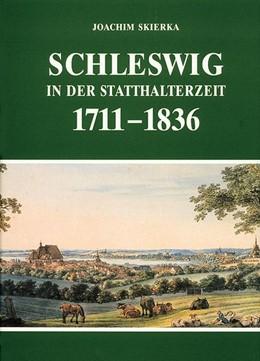 Abbildung von Gesellschaft für Schleswiger Stadtgeschichte. / Skierka | Schleswig in der Statthalterzeit 1711 - 1836 | 1991