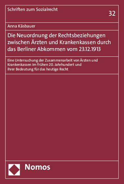 Die Neuordnung der Rechtsbeziehungen zwischen Ärzten und Krankenkassen durch das Berliner Abkommen vom 23.12.1913 | Käsbauer, 2015 | Buch (Cover)