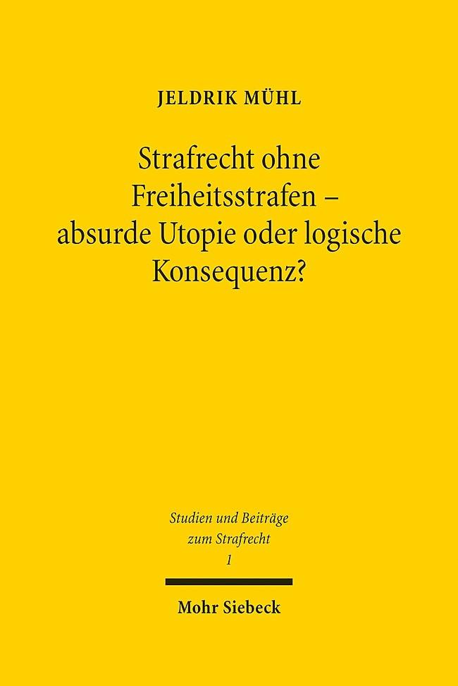 Strafrecht ohne Freiheitsstrafen - absurde Utopie oder logische Konsequenz? | Mühl, 2015 | Buch (Cover)