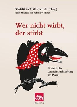 Abbildung von Müller-Jahncke   Wer nicht wirbt, der stirbt   2015   Historische Arzneimittelwerbun...