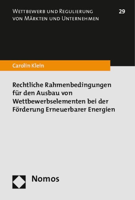 Rechtliche Rahmenbedingungen für den Ausbau von Wettbewerbselementen bei der Förderung Erneuerbarer Energien | Klein, 2015 | Buch (Cover)