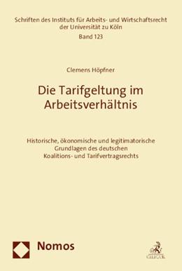 Abbildung von Höpfner | Die Tarifgeltung im Arbeitsverhältnis | 2015 | Historische, ökonomische und l...