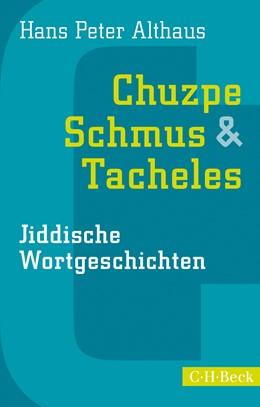 Abbildung von Althaus, Hans Peter | Chuzpe, Schmus & Tacheles | 3., durchgesehene Auflage | 2015 | Jiddische Wortgeschichten | 1563