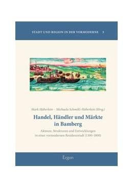 Abbildung von Häberlein / Schmölz-Häberlein   Handel, Händler und Märkte in Bamberg   1. Auflage   2015   beck-shop.de