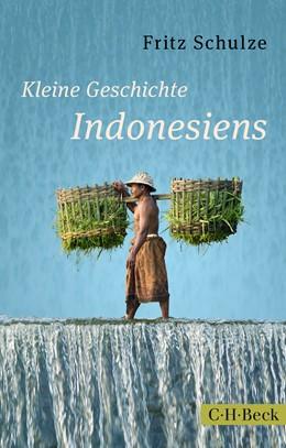 Abbildung von Schulze, Fritz | Kleine Geschichte Indonesiens | 1. Auflage | 2015 | 6213 | beck-shop.de