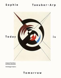 Abbildung von Aargauer Kunsthaus / Bielefeld Kunsthalle | Sophie Taeuber-Arp - Today is Tomorrow | Englische Ausgabe von «Sophie Taeuber-Arp - Heute ist Morgen» | 2014