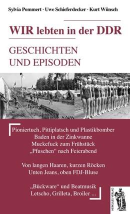 Abbildung von Pommert / Schieferdecker / Wünsch | Wir lebten in der DDR | 2015 | Geschichten und Episoden