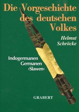 Abbildung von Schröcke | Die Vorgeschichte des deutschen Volkes | Stark erweiterte und überarbeitete Ausgabe | 2015 | Indogermanen - Germanen - Slaw...