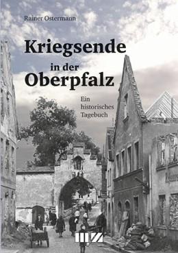 Abbildung von Ostermann | Kriegsende in der Oberpfalz | 1. Auflage | 2015 | beck-shop.de