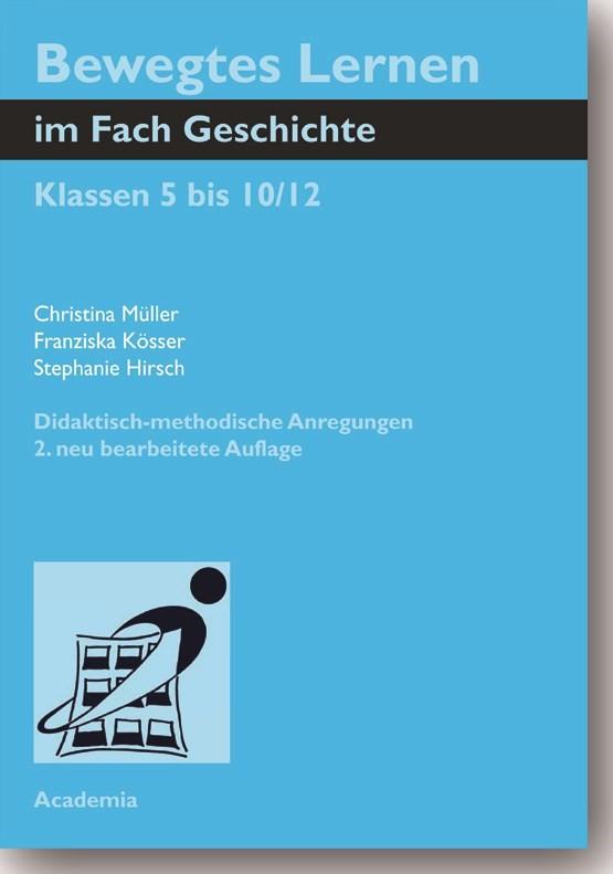 Bewegtes Lernen im Fach Geschichte. 2. Auflage | Müller / Kösser / Hirsch | 2., überarbeitete und erweiterte Auflage, 2014 (Cover)