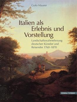 Abbildung von Maurer | Italien als Erlebnis und Vorstellung | 2014 | Landschaftswahrnehmung deutsch...