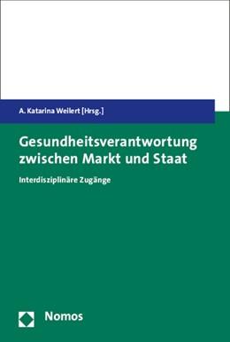 Abbildung von Weilert | Gesundheitsverantwortung zwischen Markt und Staat | 2015 | Interdisziplinäre Zugänge