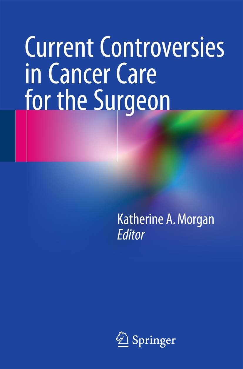 Current Controversies in Cancer Care for the Surgeon | Morgan | 1st ed. 2016, 2016 | Buch (Cover)