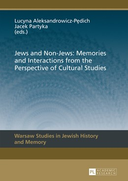 Abbildung von Aleksandrowicz-Pedich / Partyka | Jews and Non-Jews: Memories and Interactions from the Perspective of Cultural Studies | 1. Auflage | 2015 | 6 | beck-shop.de